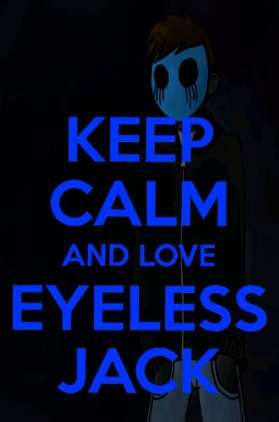 Keep calm and love eyeless Jack :3
