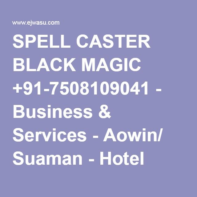 SPELL CASTER BLACK MAGIC +91-7508109041 - Business & Services - Aowin/ Suaman - Hotel