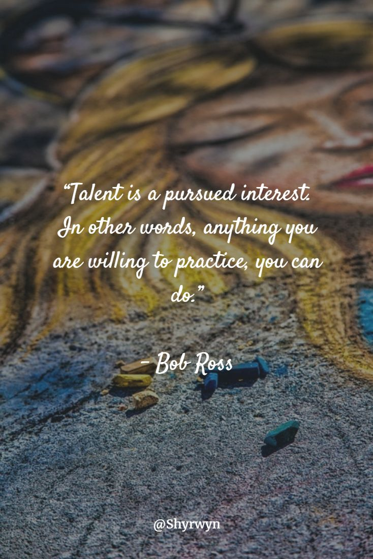 """Talent is a pursued interest. In other words, anything you are willing to practice, you can do."" - Bob Ross #quote"