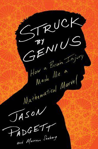 Struck by Genius: How a Brain Injury Made Me a Mathematical Marvel by Jason Padgett,http://www.amazon.com/dp/0544045602/ref=cm_sw_r_pi_dp_Wgqwtb0KGVRGEZQE