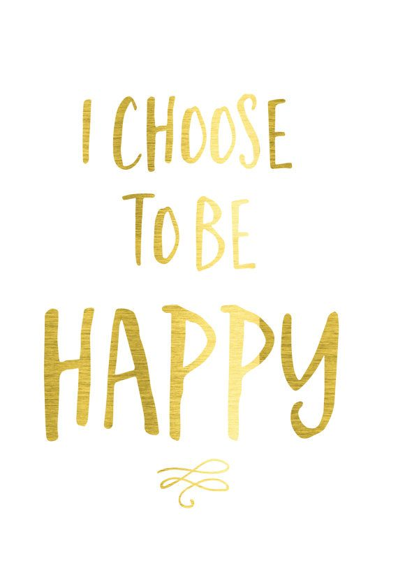 I choose to be happy gold happy.
