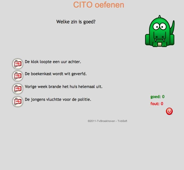 CITO OEFENEN taal 8.1 Een eenvoudige manier om je CITO een beetje te oefenen, maar fantastisch om steeds opnieuw te blijven proberen. Je krijgt steeds een vraag met een drie- of viertal antwoorden (multiple choice - meerkeuze). Dat doe je ook bij de verschillende CITO toetsen. Kies het juiste antwoord uit de reeks en scoor punten. Als je antwoord onjuist is, krijg je 'uitleg' over de gemaakte fout: je krijgt het juiste antwoord in beeld.