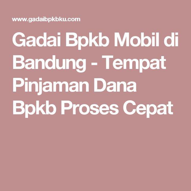 Gadai Bpkb Mobil di Bandung - Tempat Pinjaman Dana Bpkb Proses Cepat