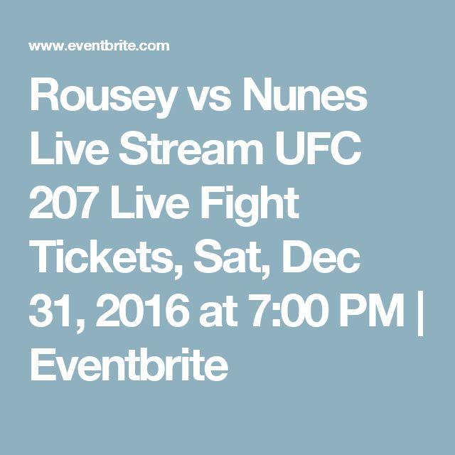 Rousey vs Nunes Live Stream UFC 207 Live Fight Tickets, Sat, Dec 31, 2016 at 7:00 PM | Eventbrite