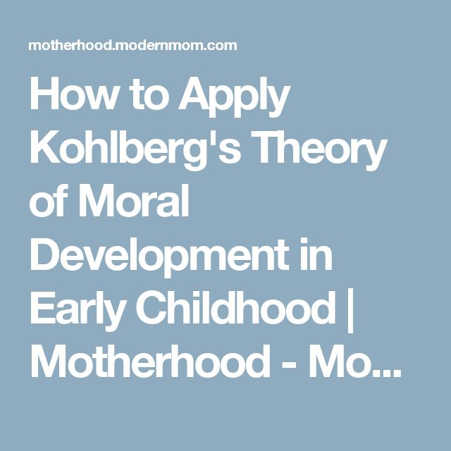 How to Apply Kohlberg's Theory of Moral Development in Early Childhood | Motherhood - ModernMom