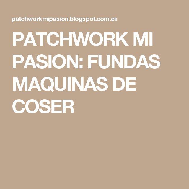 PATCHWORK MI PASION: FUNDAS MAQUINAS DE COSER