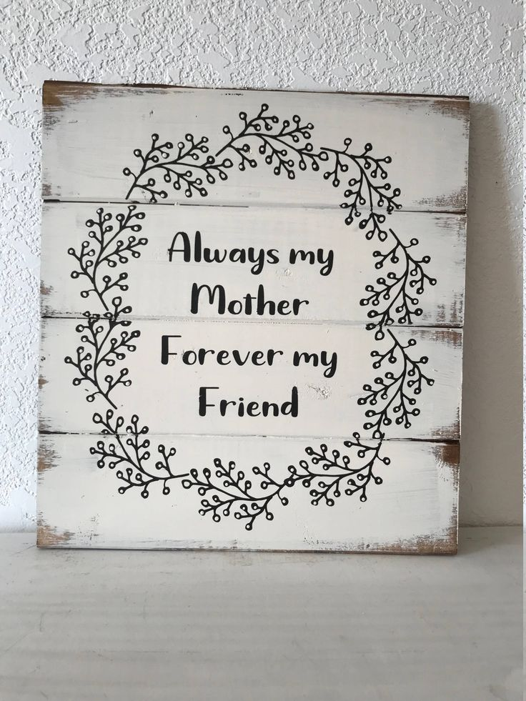 Gift for mom, Always my mother forever my friend 13″w x 14″ h hand-painted wood sign Mothers birthday or Mothers day gift