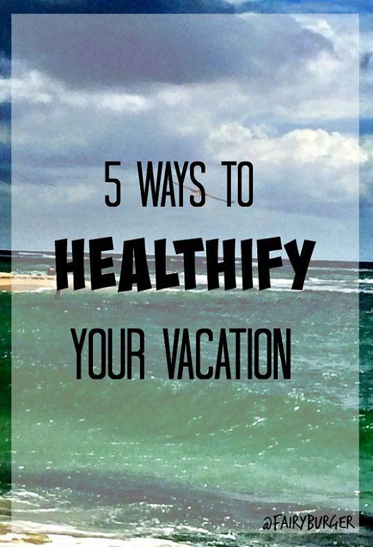 5 Ways To Healthify Your Vacation | @fairyburger @ fairyburger