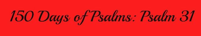 Called for Motherhood: 150 Days of Psalms: Psalm 31