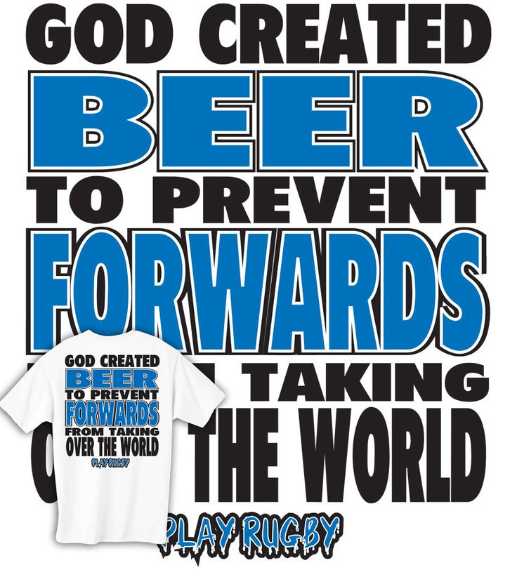 God Invented Beer the prevent the forwards from taking over the world. Rugby shirt