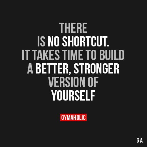 """gymaaholic: """"There Is No Shortcut It takes time to build a better, stronger version of yourself. http://www.gymaholic.co """""""