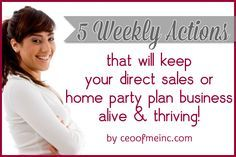 5 weekly actions that will keep your direct sales or home party plan business alive #directsales #smallbiz #smallbusiness #homepartyplan #success http://ceoofmeinc.com/5-weekly-actions-that-will-keep-your-direct-sales-business-alive-and-thriving/