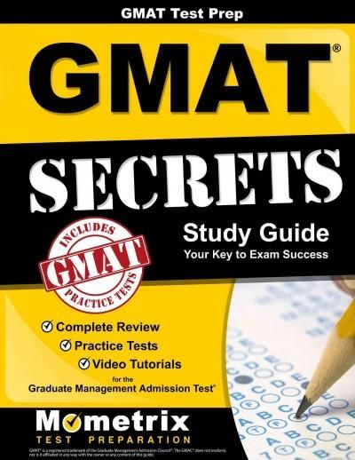 Gmat test Prep gmat secrets: Complete Review, Practice Tests, Video Tutorials for the Graduate Management Admissi...