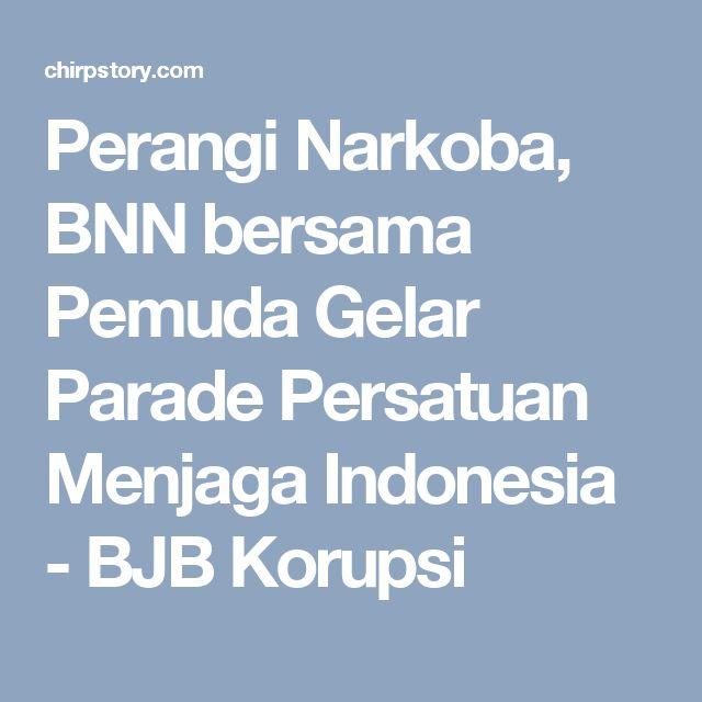 Perangi Narkoba, BNN bersama Pemuda Gelar Parade Persatuan Menjaga Indonesia -  BJB Korupsi