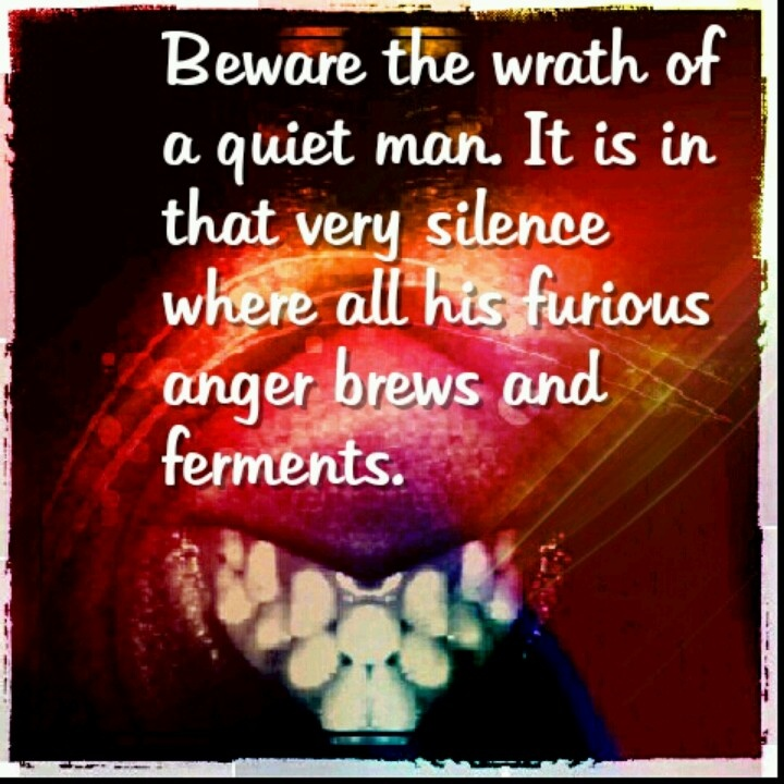 Beware the wrath of a quiet man