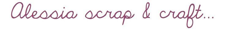 Alessia, scrap & craft… - craft, arte, idee, design,  progetti DIY, lavoretti per grandi e bambini per creare e divertirsi.