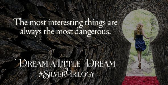"""The most interesting things are always the most dangerous."" ~ DREAM A LITTLE DREAM by Kerstin Gier"