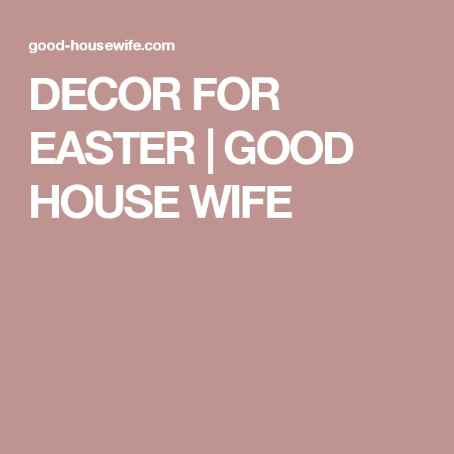 DECOR FOR EASTER | GOOD HOUSE WIFE