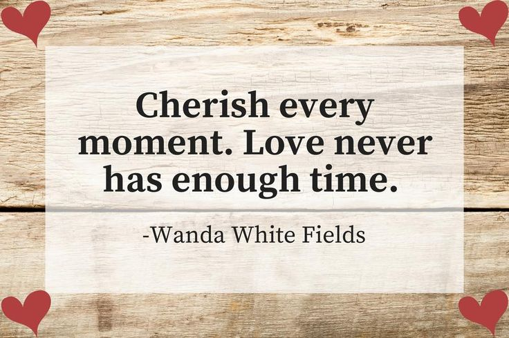 """On cherishing the moment - 18 Times Our Readers Had Great Relationship Advice - Southernliving. """"Cherish every moment. Love never has enough time.""""  -Wanda White Fields"""