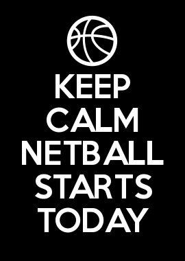 KEEP CALM NETBALL STARTS TODAY