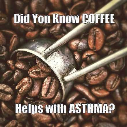 Asthma remedies plus coffee, and who doesn't love coffee?