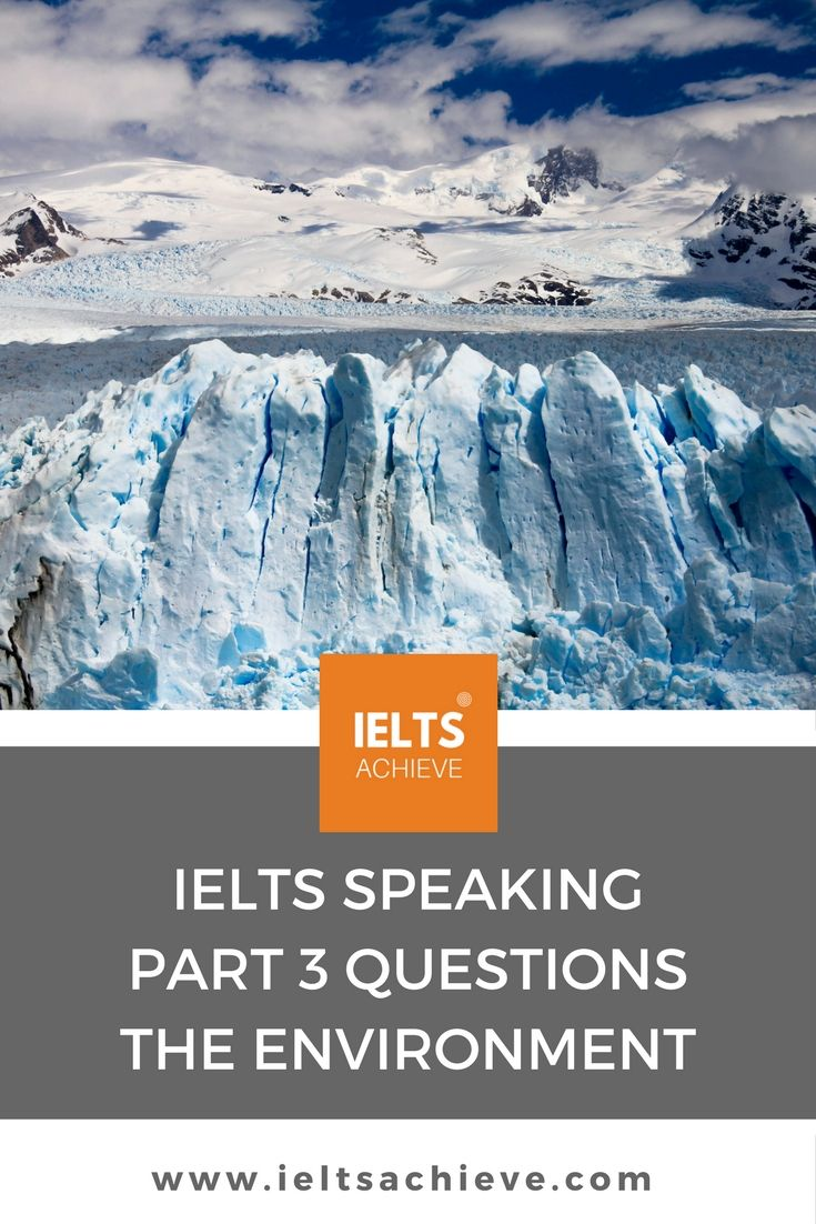 Practice for the IELTS Speaking Test part 3. You can read sample questions and high level answers on the topic - The Environment.