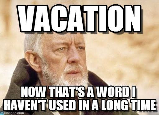 Vacation. now that's a word I haven't used in a long time. Obi Wan Kenobi meme - Cast your vote, share, discuss and browse similar memes