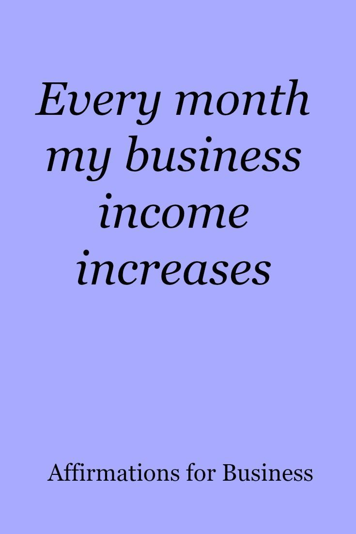 Every month my business income increases. Affirmations for business success Contact us for custom quotes prints on canvas or vinyl