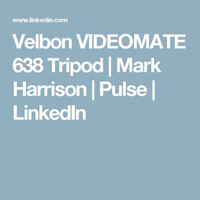 Velbon VIDEOMATE 638 Tripod | Mark Harrison | Pulse | LinkedIn