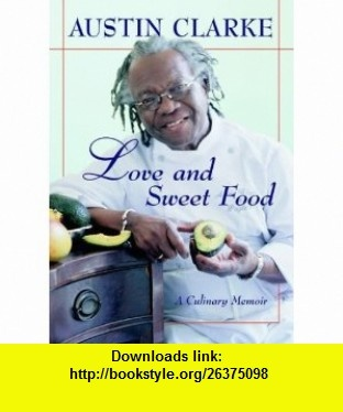 Love and Sweet Food A Culinary Memoir (9780887621536) Austin Clarke , ISBN-10: 0887621538  , ISBN-13: 978-0887621536 ,  , tutorials , pdf , ebook , torrent , downloads , rapidshare , filesonic , hotfile , megaupload , fileserve