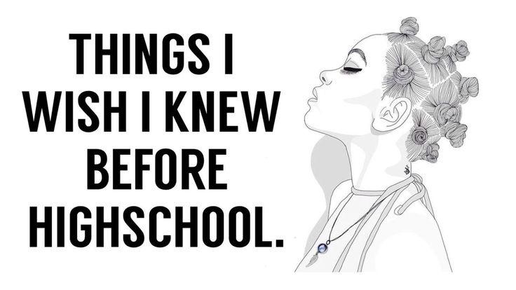 things I wish I knew before highschool