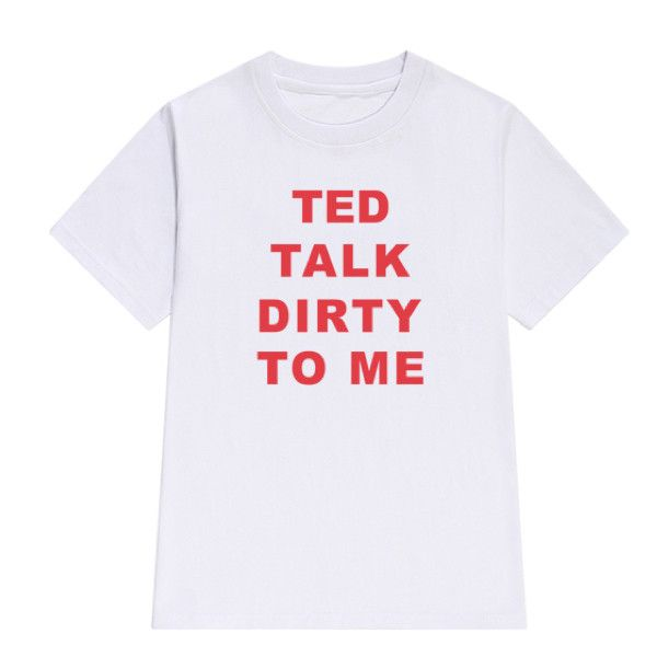 TED TALK DIRTY TO ME T-Shirt