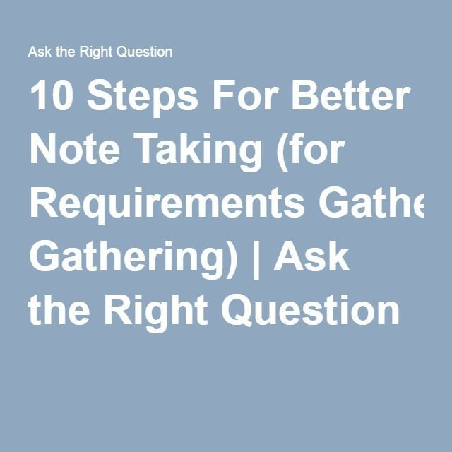 10 Steps For Better Note Taking (for Requirements Gathering)   Ask the Right Question #graduatedegree