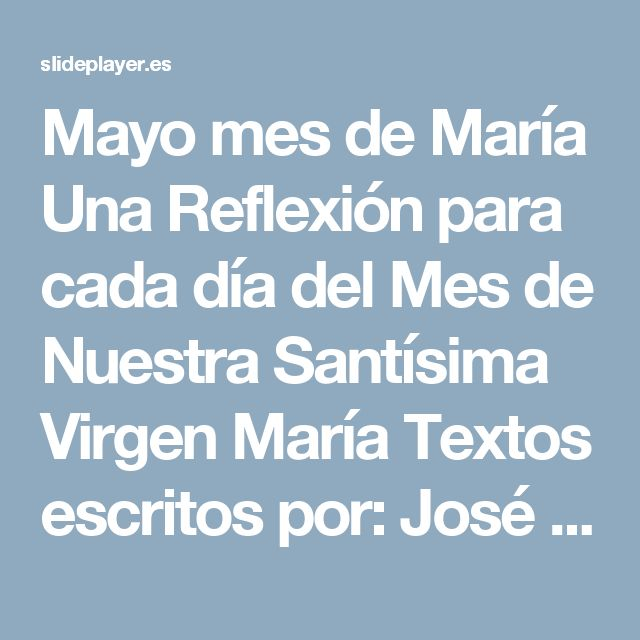 Mayo mes de María Una Reflexión para cada día del Mes de Nuestra Santísima Virgen María Textos escritos por: José Pedro Manglano Castellary (Sacerdote) - ppt descargar