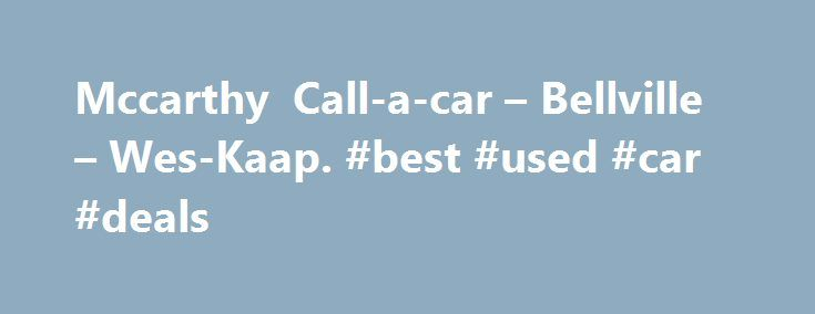 Mccarthy Call-a-car – Bellville – Wes-Kaap. #best #used #car #deals http://car.remmont.com/mccarthy-call-a-car-bellville-wes-kaap-best-used-car-deals/  #mccarthy call a car # Mccarthy Call-a-car – Bellville – Wes-Kaap McCarthy Building Companies: Commercial Construction Companies McCarthy commercial contractors are self-performing builders focused on results. From green to commercial construction, McCarthy's difference is building. подробнее Joseph McCarthy – Wikipedia, the free encyclopedia…