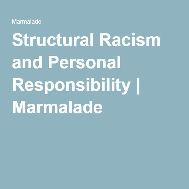 Structural Racism and Personal Responsibility | Marmalade