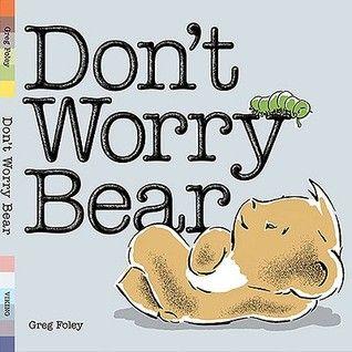 Don't Worry Bear by Greg E. Foley