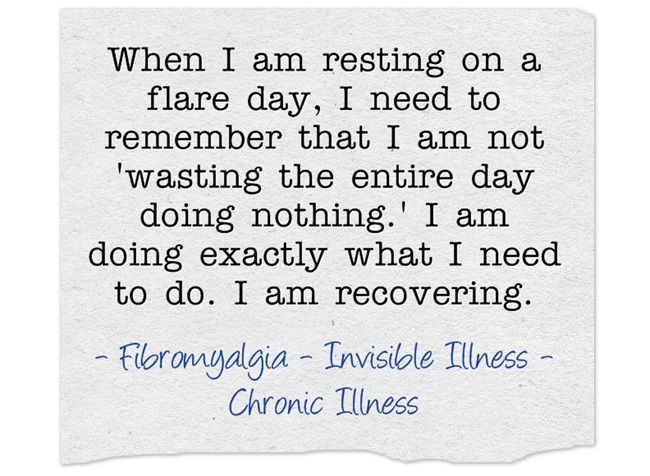 Fibromyalgia - Take the time to recover from a flare. I really need to self care more, I'm always pushing myself constantly. I don't want it to blow up in my face, this is a good quote to help remember it's ok to be ill and that I MUST take care of myself.