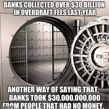 Banks collected over 30 Billion in overdraft fees last year...from people who had no money
