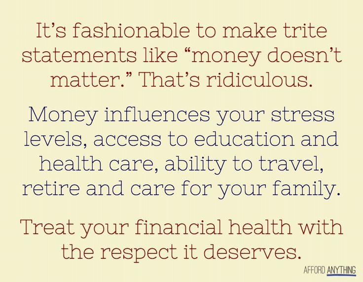 "It's fashionable to make trite statements like ""money doesn't matter."" That's ridiculous.   Money influences your stress levels, access to education and health care, ability to travel, retire and care for your family."