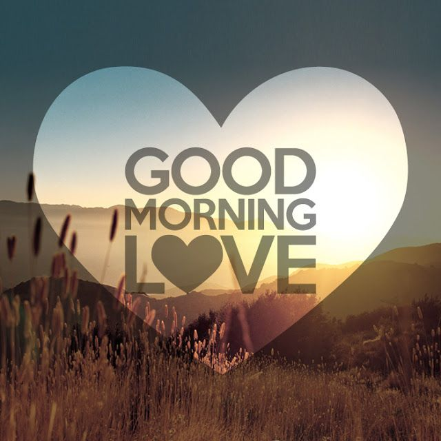 Life is like a book. Each day like a new page. So let the first words you write be Good Morning to you my love!