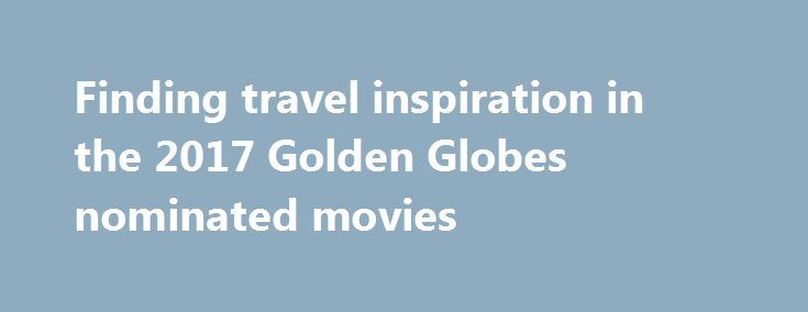 Finding travel inspiration in the 2017 Golden Globes nominated movies http://fuckdate.nu/2016/12/22/finding-travel-inspiration-in-the-2017-golden-globes-nominated-movies/  Last week's Golden Globe Award nominations highlighted the year's best movies, and some of the year's best filming locations. Three nominated films in particular – Hell or High Water, Manchester By The Sea, and Moonlight, made me take notice. Here's a look at where each was filmed. Hell or High Water For me, Hell or High…