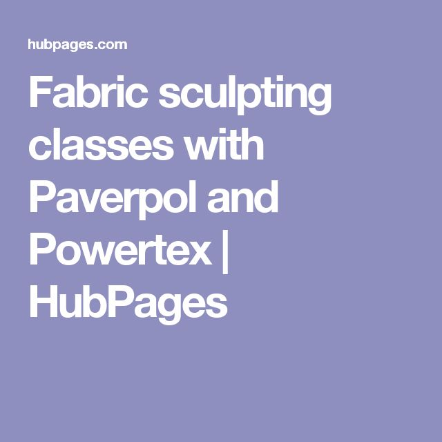 Fabric sculpting classes with Paverpol and Powertex | HubPages