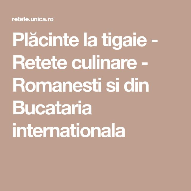 Plăcinte la tigaie - Retete culinare - Romanesti si din Bucataria internationala