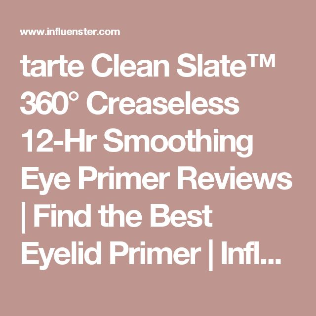 tarte Clean Slate™ 360° Creaseless 12-Hr Smoothing Eye Primer Reviews | Find the Best Eyelid Primer | Influenster
