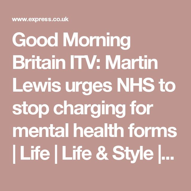 Good Morning Britain ITV: Martin Lewis urges NHS to stop charging for mental health forms   Life   Life & Style   Daily Express