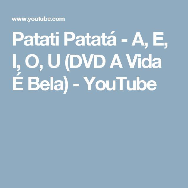 Patati Patatá - A, E, I, O, U (DVD A Vida É Bela) - YouTube