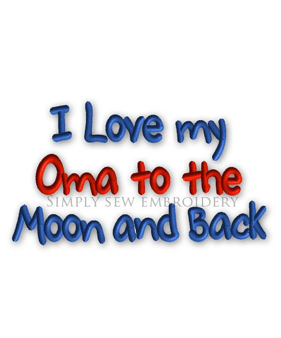 I Love my Oma to the Moon and Back  Machine by SimplySewEmbroidery, $2.99