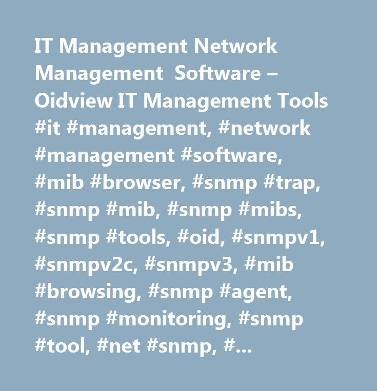 IT Management Network Management Software – Oidview IT Management Tools #it #management, #network #management #software, #mib #browser, #snmp #trap, #snmp #mib, #snmp #mibs, #snmp #tools, #oid, #snmpv1, #snmpv2c, #snmpv3, #mib #browsing, #snmp #agent, #snmp #monitoring, #snmp #tool, #net #snmp, #mib #archive, #mib #library, #oid #query, #oid, #snmp #agent, #mibsense, #mibacquire, #mib #compiler, #smiv1, #smiv2, #mib #definition, #mib #archive, #examine #mibwalk, #oidview #download…