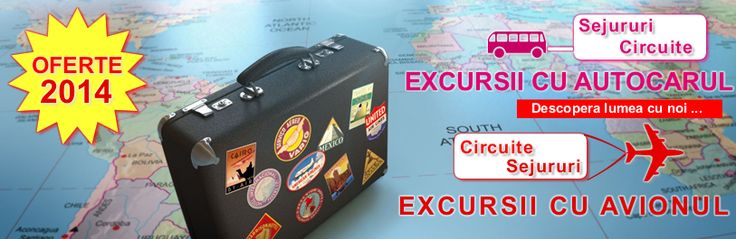 Oferte Excursii cu Autocarul, Oferte Excursii cu Avionul, Circuite cu Autocarul 2014, Sejur cu Autocarul, Sejur cu Avionul